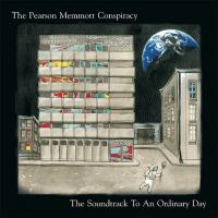 The Pearson Memmott Conspiracy-The Soundtrack To An Ordinary Day