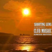 Shooting Guns-Club Mosaic: Remixed/Refitted