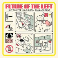 Future of the Left-How to Stop Your Brain in an Accident