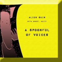 Alien Skin-A Spoonful Of Voices