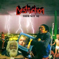 Destruction-Them Not Me