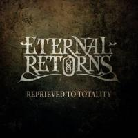 Eternal Returns-Reprieved to Totality