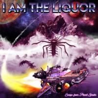 I Am the Liquor - Escape from Planet Smoke mp3