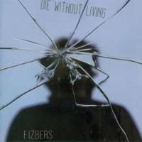 Fizbers-Die Without Living