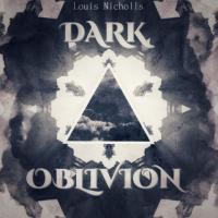 Louis Nicholls-Dark Oblivion
