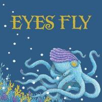 Eyes Fly-Eyes Fly