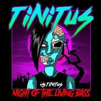 Tinitus-Night Of The Living Bass