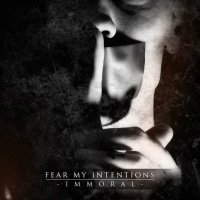 Fear My Intentions-Immoral