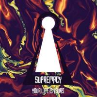 Supremacy-Your Life Is Yours