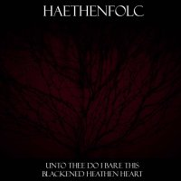 Haethenfolc-Unto Thee Do I Bare This Blackened Heathen Heart
