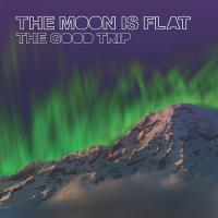 The Moon Is Flat-The Good Trip