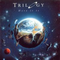 Trilogy-Here It Is