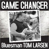 Bluesman Tom Larsen-Game Changer