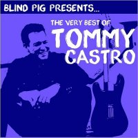 Tommy Castro-The Very Best Of
