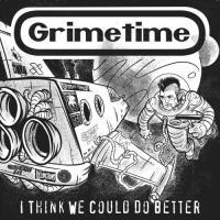 Grimetime-I Think We Could Do Better