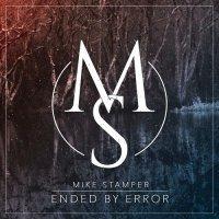 Mike Stamper-Ended By Error