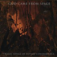 God Came From Space-Tragic Songs Of Future Consequence