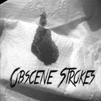 OBSCENE STROKES-OBSCENE STROKES