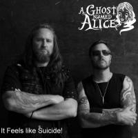 A Ghost Named Alice-It Feels Like Suicide