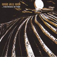Mojo Jazz Mob - ...From Between The Fields mp3