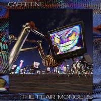 Caffetine-The Fear Mongers