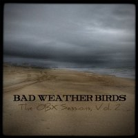 Bad Weather Birds-The OBX Sessions, Vol. 2