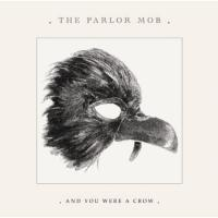 The Parlor Mob - And You Were A Crow flac cd cover flac