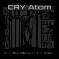 Cry Atom-Bleeding Through The Walls