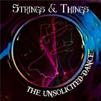 Strings & Things-The Unsolicited Dance