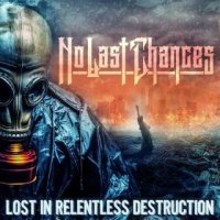 No Last Chances - Lost In Relentless Destruction mp3