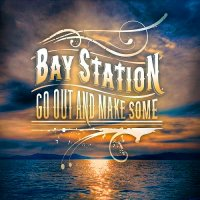 Bay Station - Go Out And Make Some mp3