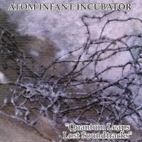 Atom Infant Incubator-Quantum Leaps Lost Soundtracks