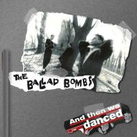 The Ballad Bombs-And Then We Danced