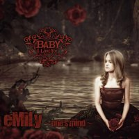 Baby I Love You-Emily One\\\'s Mind