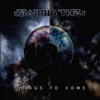 Slammin' Thru-Things To Come
