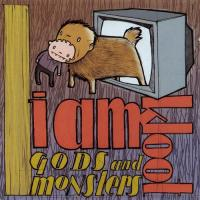 I Am Kloot-Gods and Monsters