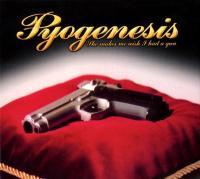 Pyogenesis-She Makes Me Wish I Had A Gun (Digipak)