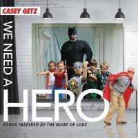 Casey Getz-We Need A Hero