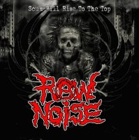 Raw Noise-Scum Will Rise To The Top