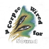 Merchandise-A Corpse Wired for Sound