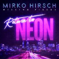 Mirko Hirsch-Missing Pieces - Return to Neon (Special Edition)