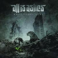 All Is Ashes-What Comes Next
