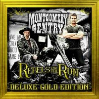 Montgomery Gentry-Rebels On The Run (Deluxe Gold Ed.)