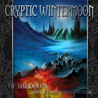 Cryptic Wintermoon-Of Shadows... and the Dark Things You Fear