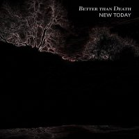 New Today-Better Than Death