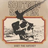 Shotgun Sawyer-Bury The Hatchet