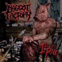 Maggot Factory-I Am the Pig