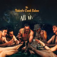 The Robert's Creek Saloon-All In