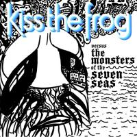Kiss The Frog-Versus The Monsters Of The Seven Seas
