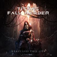 Titans Fall Harder-Heavy Lies This Life